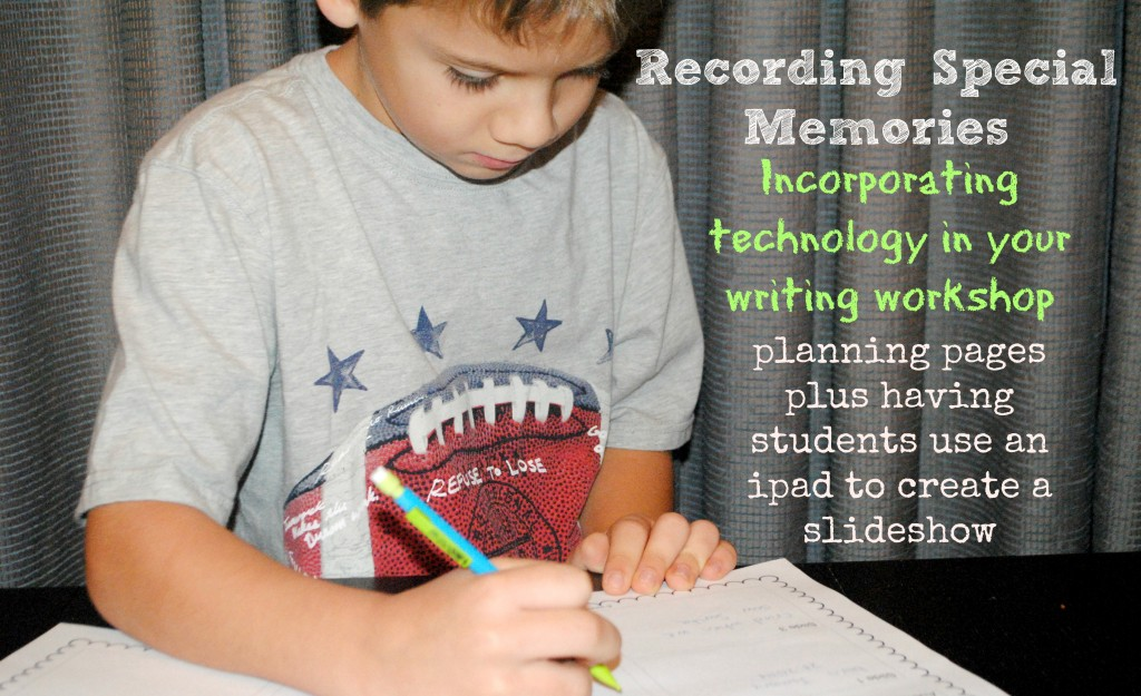 Writing About Special Memories in Writing Workshop | Recording Family Memories | Using an iPad to encourage students to write | The Curriculum Corner